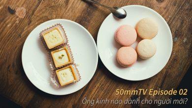 50mm Vietnam TV số 2: Người mới nên mua ống kính nào?