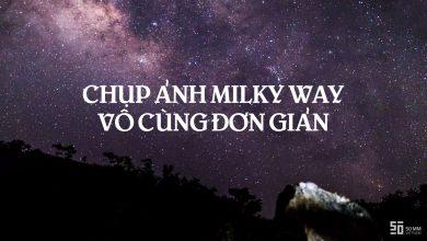 [Video] Hướng dẫn chụp ảnh Milky Way | 50mm Vietnam