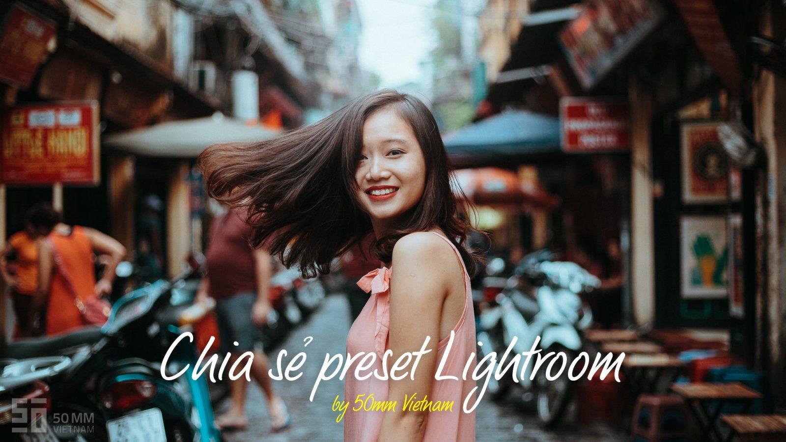 Gửi tặng Preset Lightroom do 50mm Vietnam tự chế! | 50mm Vietnam