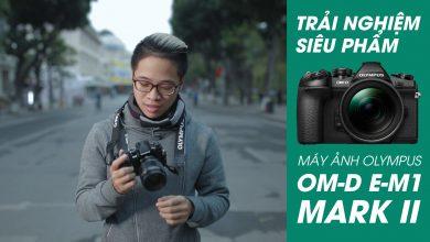 [Video] Review siêu phẩm Olympus OM-D E-M1 Mark II   50mm Vietnam