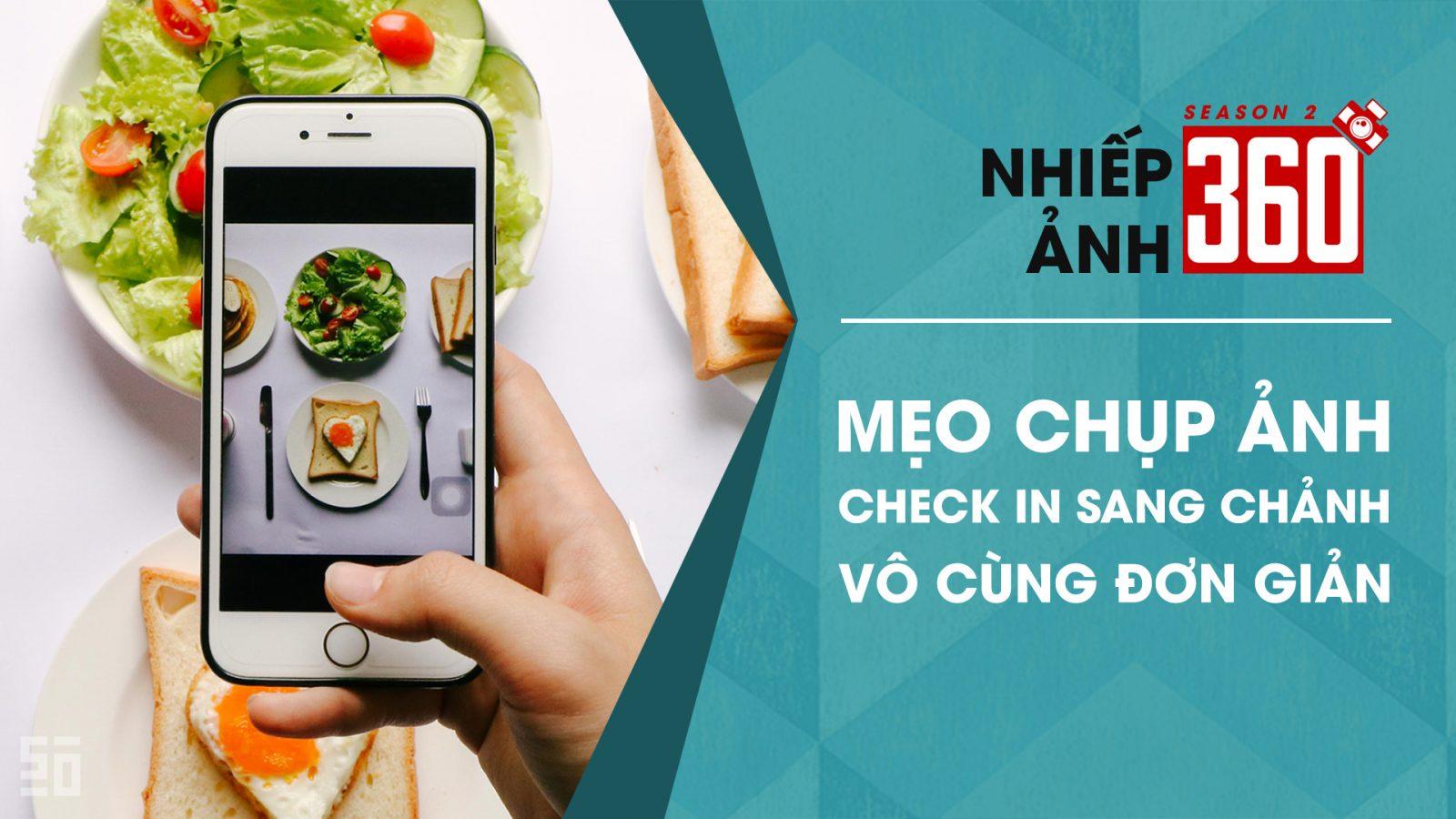 Nhiếp ảnh 360 S02 EP05: Chụp ảnh check in sang chảnh tại gia!   50mm Vietnam