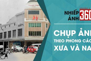 Nhiếp Ảnh 360 | Mùa 2 | Tập 6: Chụp ảnh theo phong cách xưa và nay | 50mm Vietnam