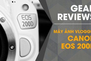 Trên tay Canon EOS 200D - Máy ảnh cho vlogger!