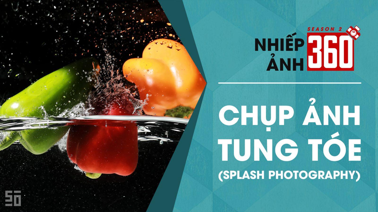 Nhiếp Ảnh 360 | Mùa 2 | Tập 8: Chụp ảnh tung tóe! (Splash Photography)
