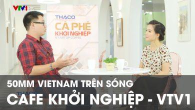50mm Vietnam trên Cafe Khởi Nghiệp VTV1 | 50mm Vietnam