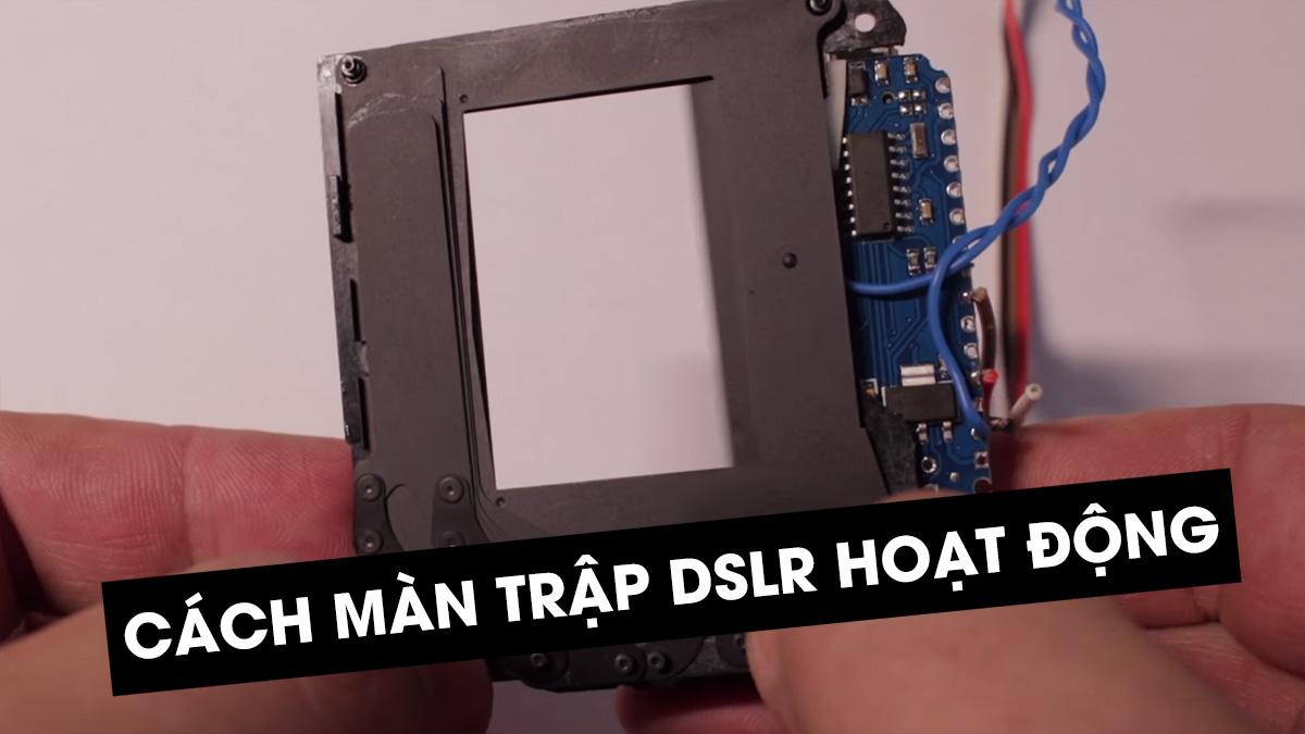 Bạn có biết cách màn trập máy ảnh DSLR hoạt động?