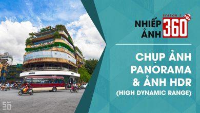 Nhiếp Ảnh 360 | Mùa 2 | Tập 16: Chụp ảnh Panorama & ảnh HDR | 50mm Vietnam