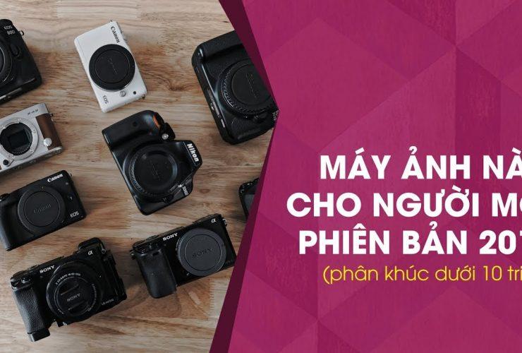 Máy ảnh nào cho người mới năm 2017? (Phân khúc dưới 10 triệu) | 50mm Vietnam