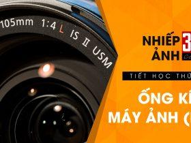 Nhiếp ảnh 360 Cơ Bản - Tập 15: Ống kính máy ảnh (phần 2)