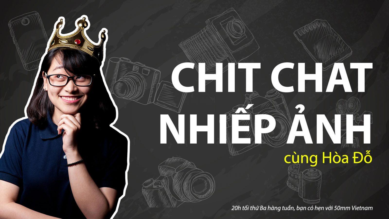 Chit chat Nhiếp ảnh cùng Hòa Đỗ - Tập 2 | 50mm Vietnam