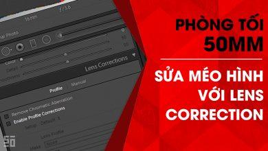 Phòng tối 50mm - Tập 14 (Lightroom): Sửa méo hình với Lens Correction | 50mm Vietnam