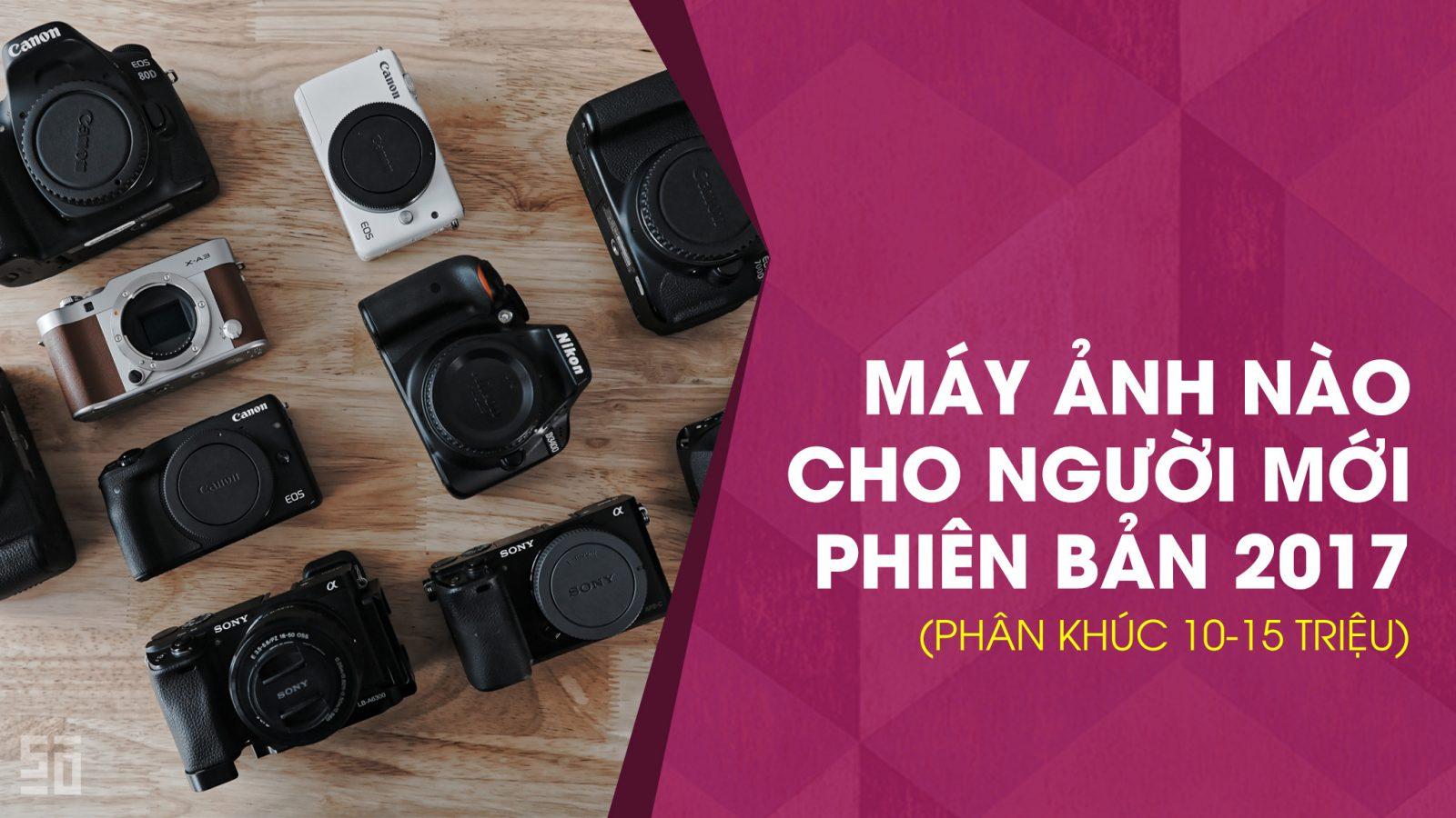 Máy ảnh nào cho người mới năm 2017? (Phân khúc từ 10 - 15 triệu)   50mm Vietnam