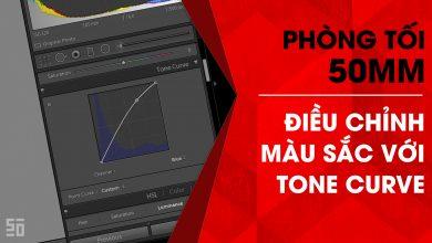 Phòng tối 50mm - Tập 11 (Lightroom): Điều chỉnh màu sắc với Tone Curve (Phần II) | 50mm Vietnam