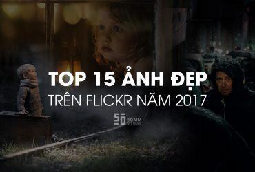 Top 15 bức ảnh được yêu thích trên Flickr 2017 | 50mm Vietnam Official Site