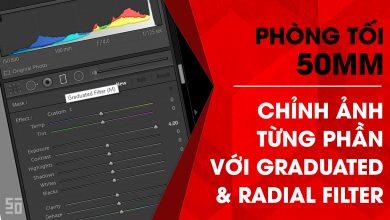 Phòng tối 50mm - Tập 16 (Lightroom): Chỉnh ảnh với Graduated & Radial Filter | 50mm Vietnam