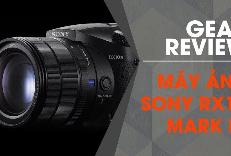 Gear Reviews: Máy ảnh Sony RX10 Mark IV - Ống kính liền, hàng ngon!