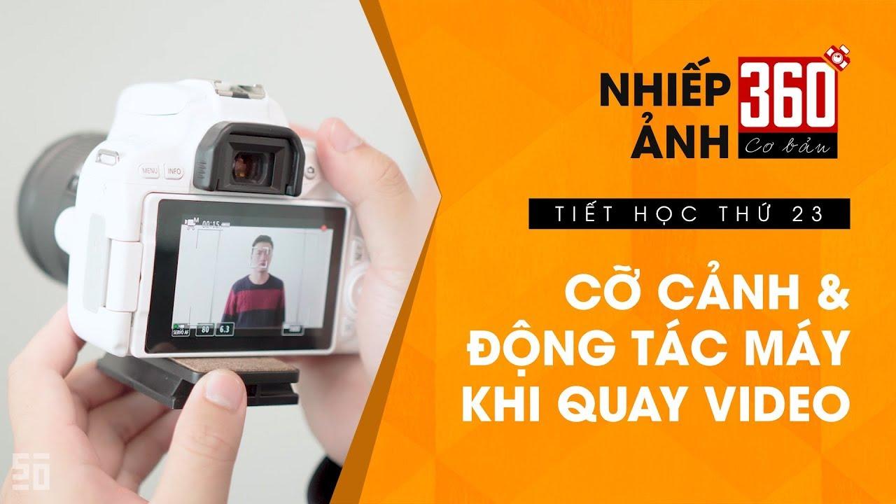 Nhiếp ảnh 360 Cơ Bản - Tập 23: Cỡ cảnh, Động tác máy khi quay video