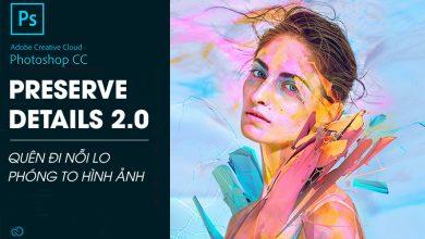 Photoshop CC 2018 với Preserve Details 2.0: Quên đi nỗi lo phóng to hình ảnh | 50mm Vietnam