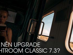[Mùa II] Chit Chat Nhiếp Ảnh Số 4: Lightroom Classic 7.3 - Nên hay không Update