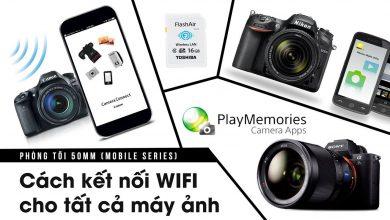 Phòng tối 50mm Mobile Tập 1: Cách kết nối WIFI ở các máy ảnh thông dụng!