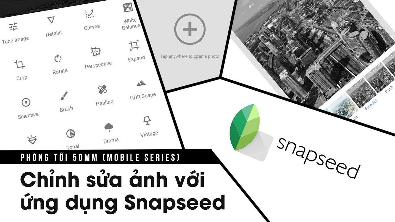 Phòng tối 50mm Mobile Tập 2: Chỉnh sửa ảnh với ứng dụng Snapseed (Phần 1)