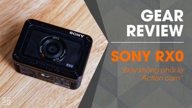 Gear Review: Sony RX0 - Đây không phải là một chiếc action cam!