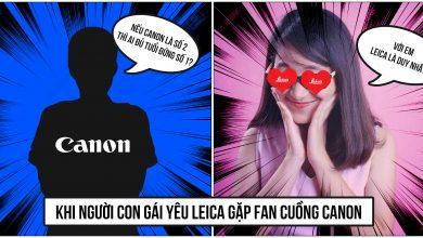 [Mùa II] Chit Chat Nhiếp Ảnh Số 8: Khi người con gái yêu Leica gặp fan cuồng Canon