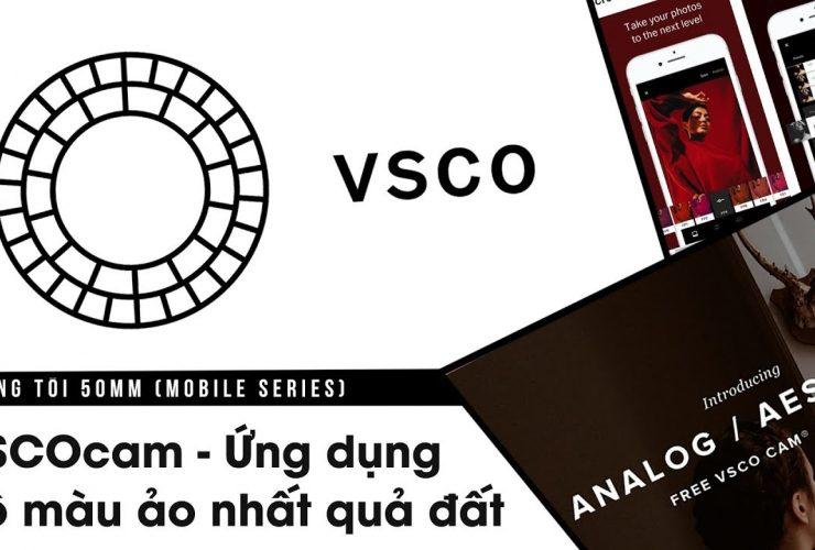 Phòng tối 50mm Mobile Tập 6: VSCOcam - Ứng dụng có bộ màu ảo nhất quả đất | 50mm Vietnam