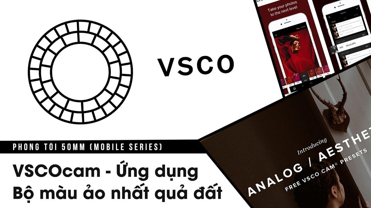 Phòng tối 50mm Mobile Tập 6: VSCOcam - Ứng dụng có bộ màu ảo nhất quả đất   50mm Vietnam