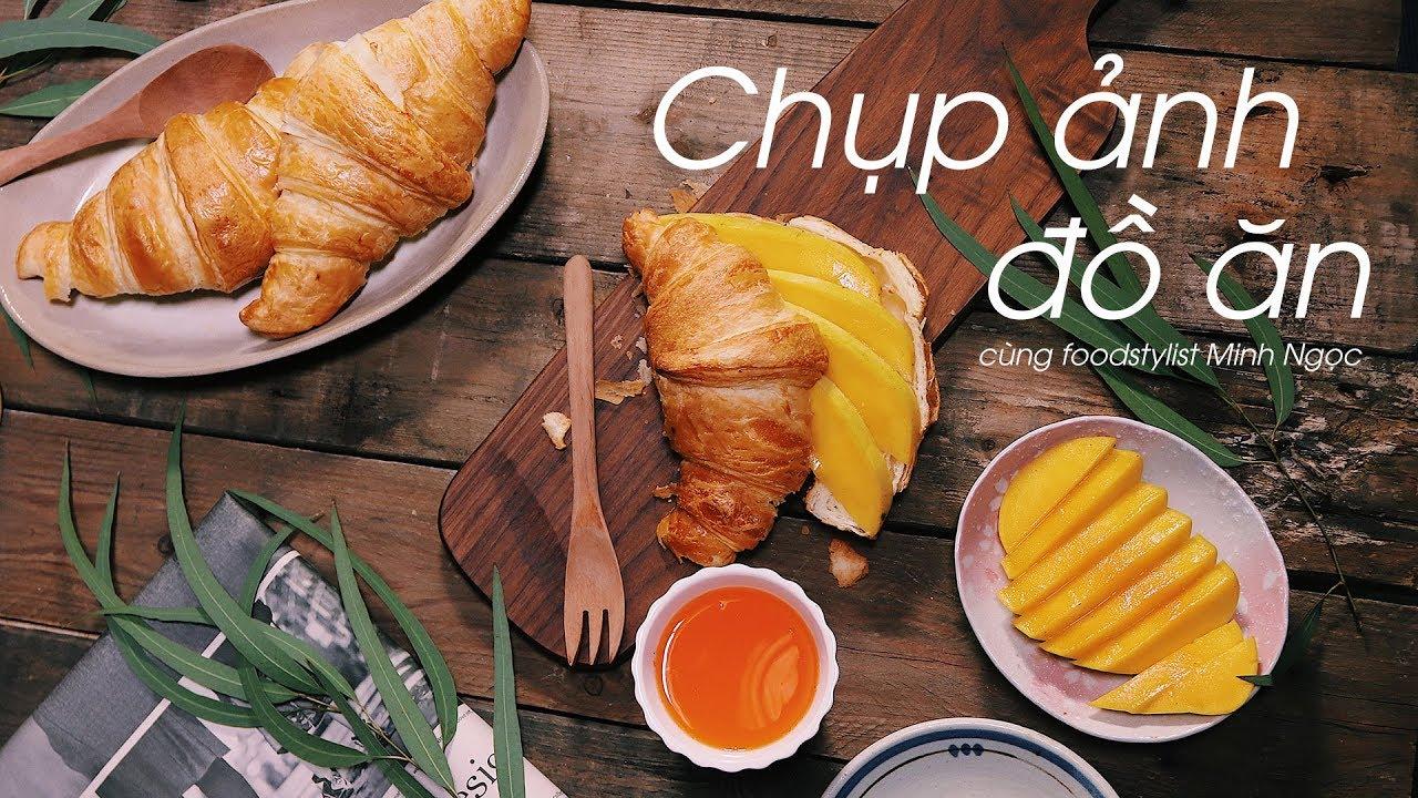 Chụp ảnh đồ ăn & hậu kì cùng Food Stylist Nguyễn Minh Ngọc (ZnGemie)   50mm Vietnam