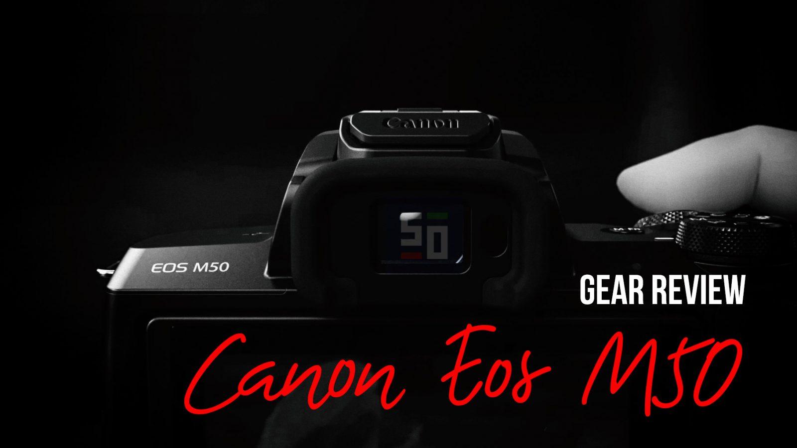 Gear Review - Canon EOS M50 - Chiếc máy mirrorless mới nhất của Canon   50mm Vietnam