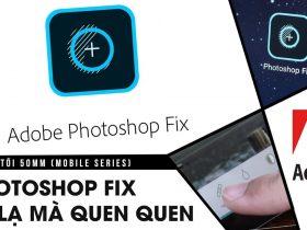Phòng tối 50mm Mobile Tập 7: Photoshop Fix - Ứng dụng nắn chỉnh ảnh cực ảo   50mm Vietnam