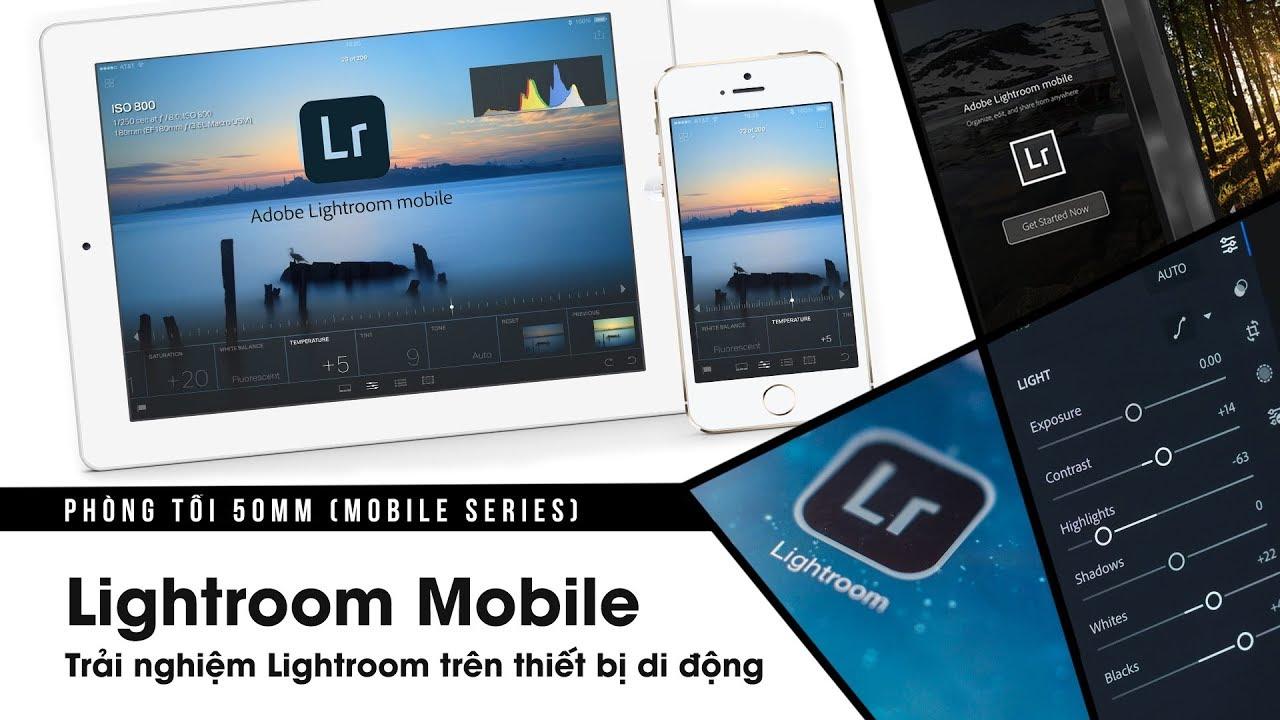Phòng tối 50mm Mobile Tập 8: Lightroom Mobile (Phần 1) | 50mm Vietnam