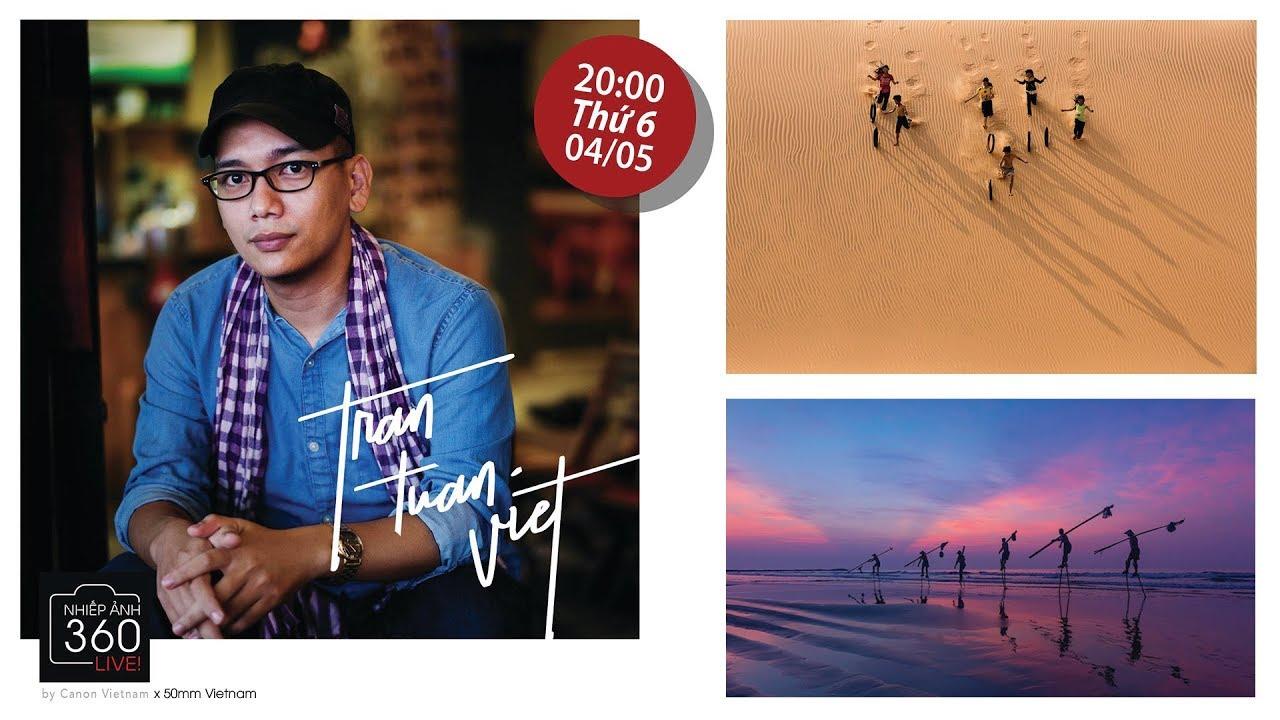 Nhiếp ảnh 360 Live! EP02: Nhiếp ảnh gia Trần Tuấn Việt và những chiếc ống kính 70-200mm của Canon   50mm Vietnam
