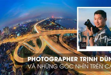 Nhiếp ảnh 360 Live!: EP06: Photographer Trịnh Dũng, lens góc rộng và góc nhìn trên cao (cityscape)   50mm Vietnam