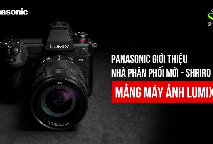 Panasonic giới thiệu nhà phân phối độc quyền mới là Shriro - Làn gió mới tốt lành cho người chơi Lumix? | 50mm Vientam