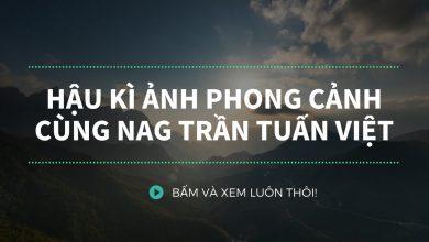[NA360 Replay] Hậu kì ảnh phong cảnh cùng nhiếp ảnh gia Trần Tuấn Việt | 50mm Vietnam