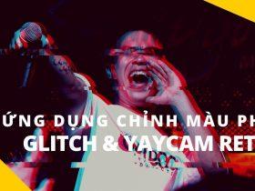 Phòng tối 50mm Mobile Tập 16: Hai ứng dụng chỉnh màu film trên Android - Glitch & Yaycam Retro   50mm Vietnam