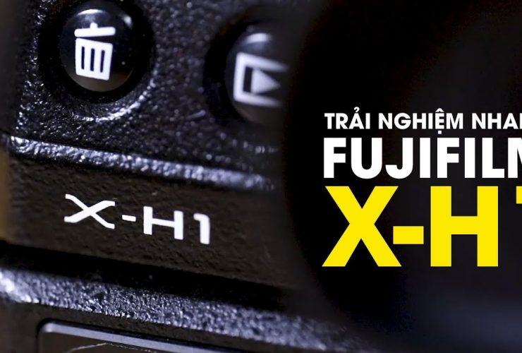 Trải nghiệm chớp nhoáng máy ảnh flagship Fujifilm X-H1 | 50mm Vietnam