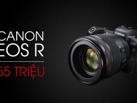 Canon EOS R - Giá ra mắt 55 triệu, liệu có cửa cạnh tranh?   50mm Vietnam