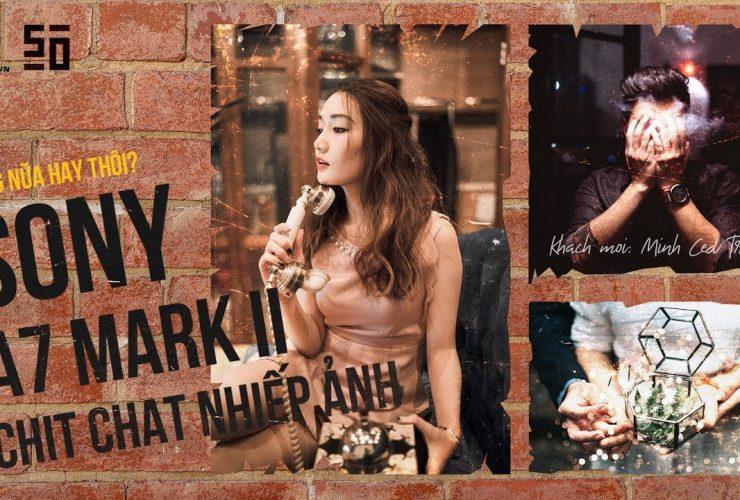 [LIVE] Chit Chat Nhiếp Ảnh: Sony A7II - Dùng nữa hay thôi? | 50mm Vietnam
