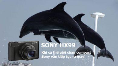 Sony HX99 - Khi cả thế giới chán compact, Sony vẫn tiếp tục ra máy | 50mm Vietnam