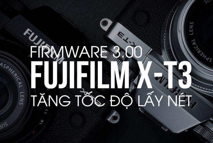 Fujifilm X-T3 đã có bản firmware 3.00 - Tăng cường khả năng lấy nét | 50mm Vietnam