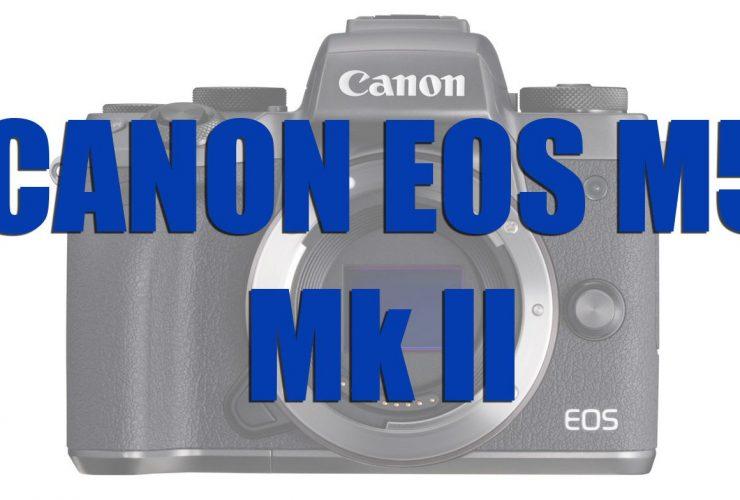 Canon sắp ra mắt bộ đôi EOS M5 Mark II và EOS M6 Mark II? | 50mm Vietnam