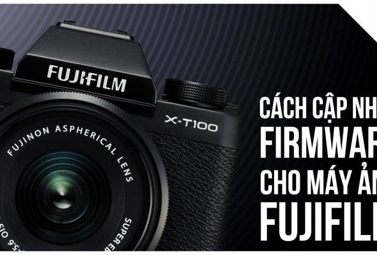 Nâng cấp firmware máy ảnh Fujifilm để chụp ảnh đẹp hơn