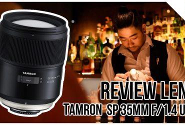 Tamron SP 35mm F/1.4 Di USD - Review chiếc ống kính có bokeh cực mịn
