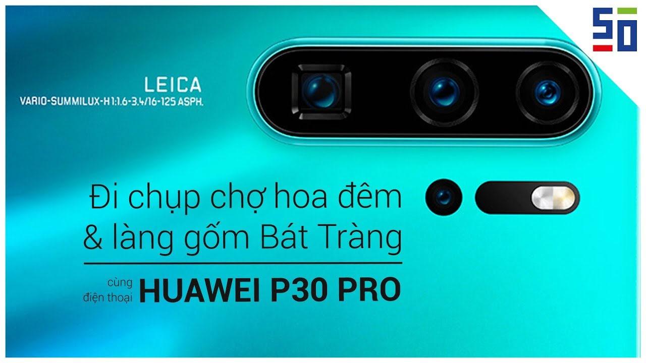 Chán máy ảnh thì làm gì? Chụp bằng điện thoại thôi: HUAWEI P30 PRO
