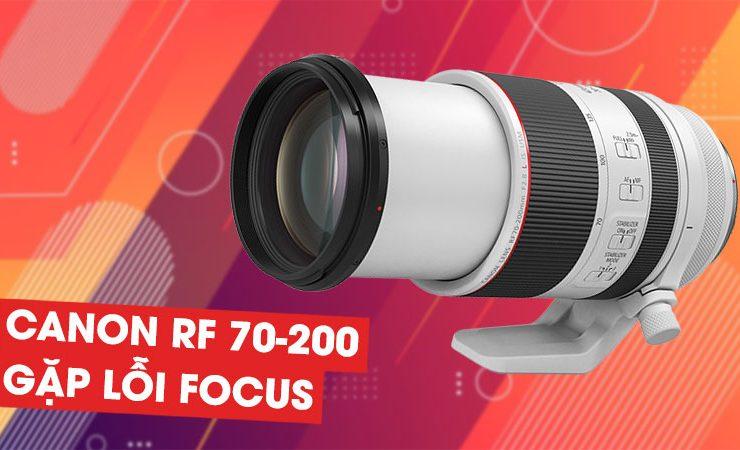 Canon xác nhận ống kính RF 70-200mm f/2.8 có gặp lỗi focus | 50mm Vietnam