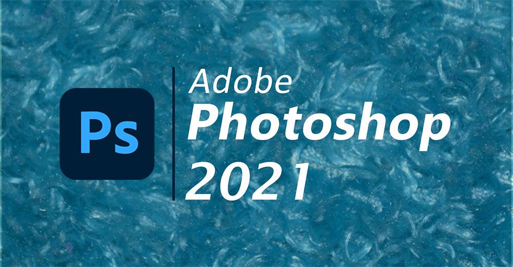 Photoshop 2021 - Adobe mang tới những nâng cấp ấn tượng nào?   50mm Vietnam - Chuyên Trang Nhiếp Ảnh