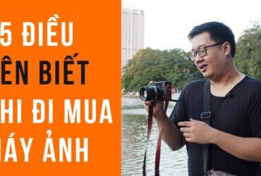 5 điều bạn NÊN BIẾT khi đi mua máy ảnh! | 50mm Vietnam